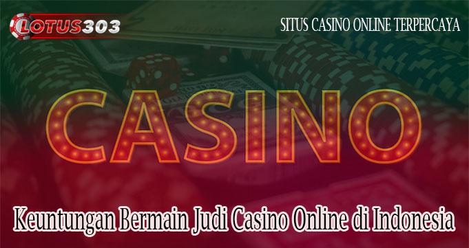 Keuntungan Bermain Judi Casino Online di Indonesia