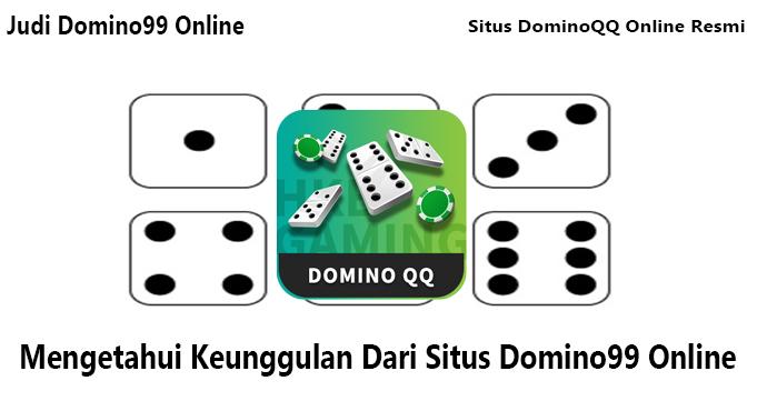 Mengetahui Keunggulan Dari Situs Domino99 Online