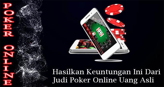 Hasilkan Keuntungan Ini Dari Judi Poker Online Uang Asli