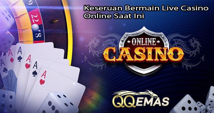 Keseruan Bermain Live Casino Online Saat Ini