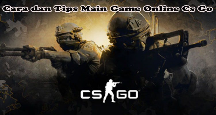 Cara dan Tips Main Game Online Cs Go
